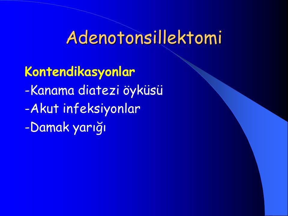 Adenotonsillektomi Kontendikasyonlar -Kanama diatezi öyküsü