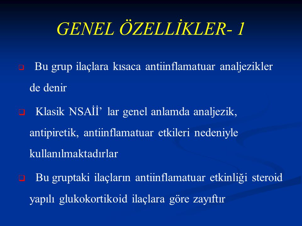 GENEL ÖZELLİKLER- 1 Bu grup ilaçlara kısaca antiinflamatuar analjezikler de denir.