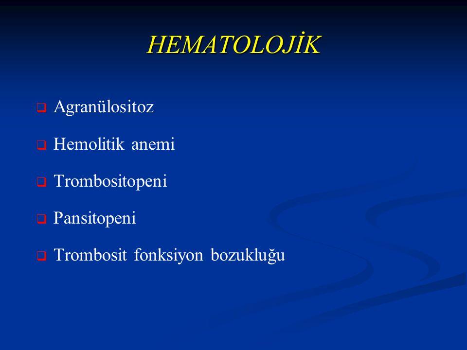 HEMATOLOJİK Agranülositoz Hemolitik anemi Trombositopeni Pansitopeni