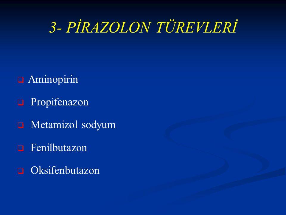 3- PİRAZOLON TÜREVLERİ Aminopirin Propifenazon Metamizol sodyum