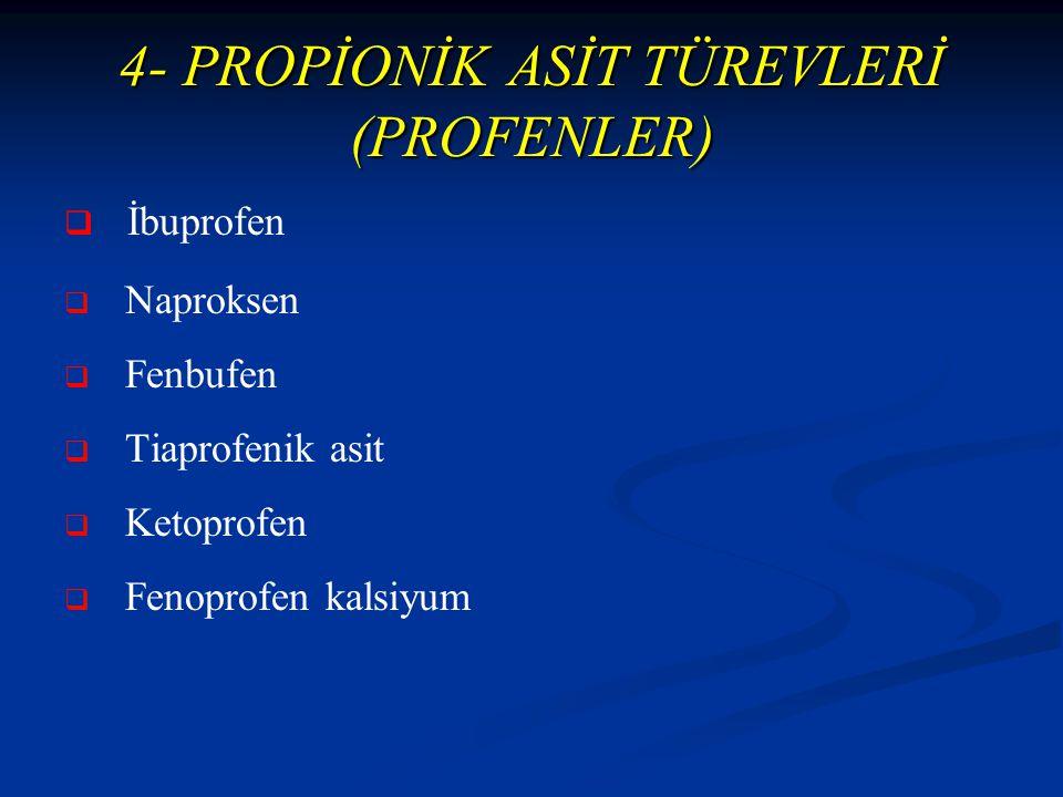 4- PROPİONİK ASİT TÜREVLERİ (PROFENLER)