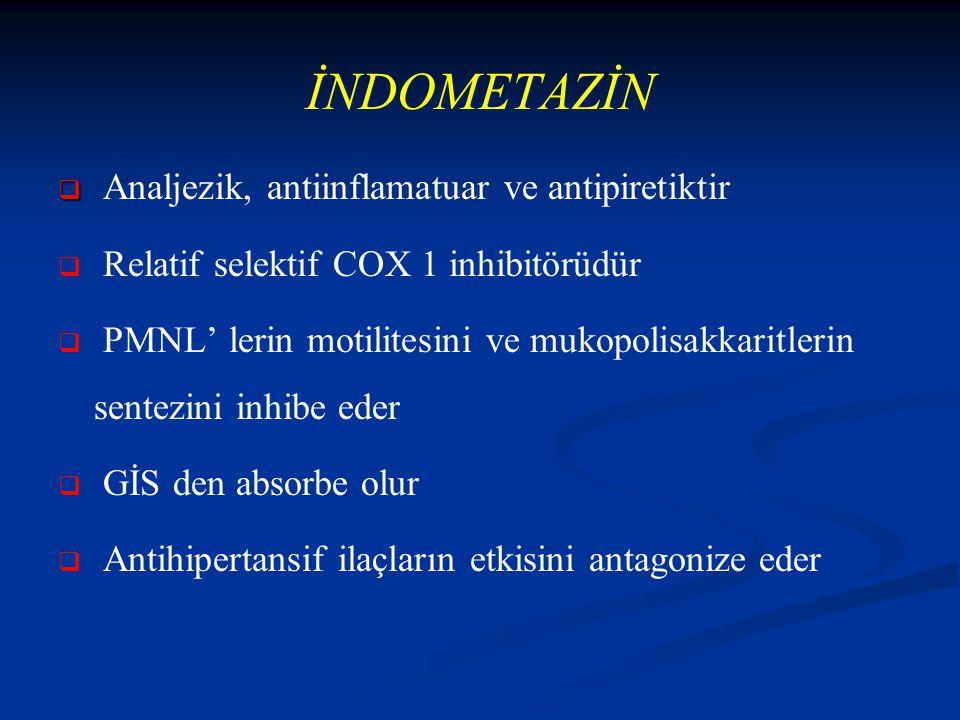 İNDOMETAZİN Analjezik, antiinflamatuar ve antipiretiktir