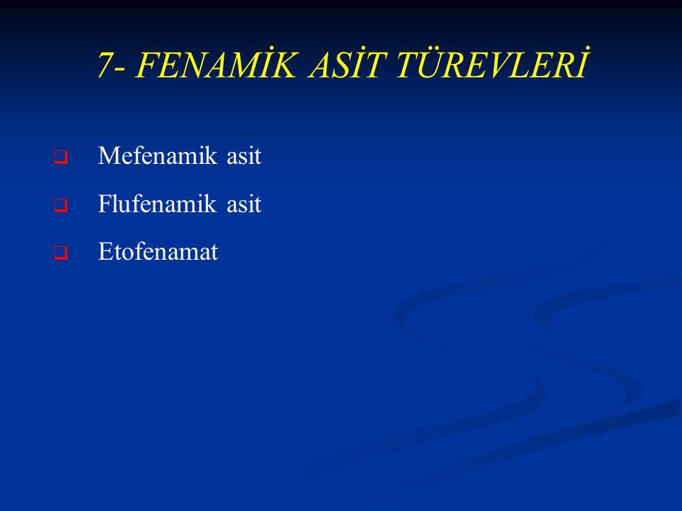 7- FENAMİK ASİT TÜREVLERİ