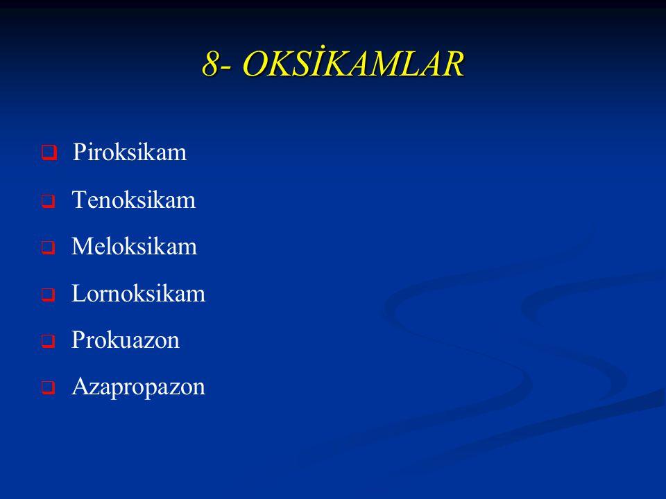 8- OKSİKAMLAR Piroksikam Tenoksikam Meloksikam Lornoksikam Prokuazon
