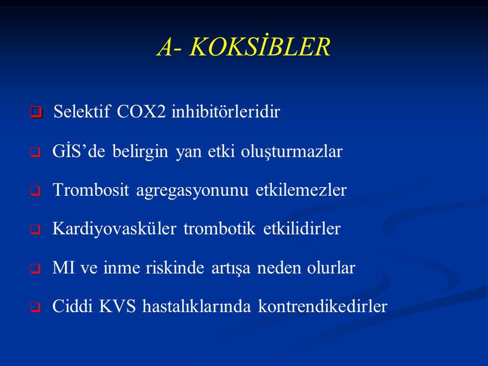 A- KOKSİBLER Selektif COX2 inhibitörleridir