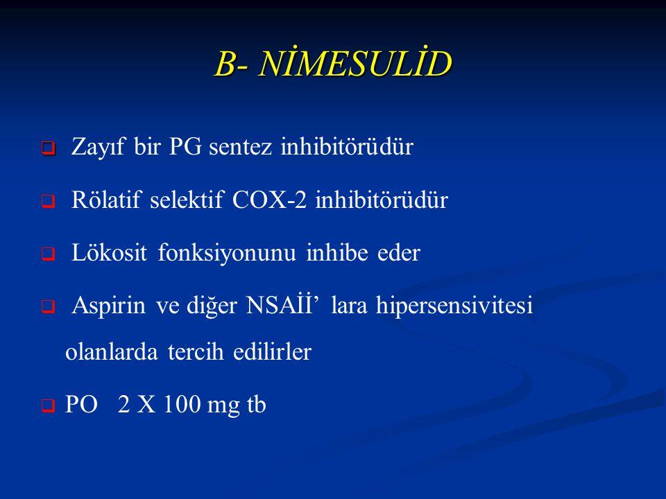 B- NİMESULİD Zayıf bir PG sentez inhibitörüdür