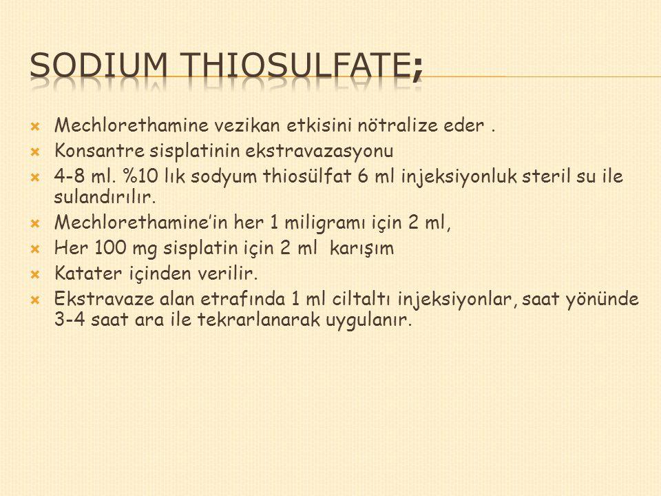 Sodium thiosulfate; Mechlorethamine vezikan etkisini nötralize eder .