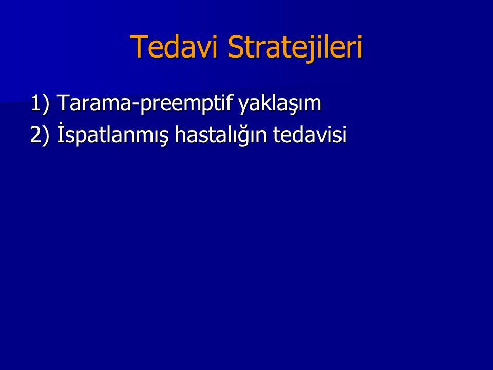 Tedavi Stratejileri 1) Tarama-preemptif yaklaşım