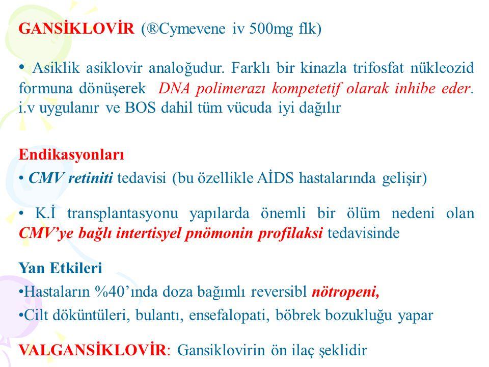 GANSİKLOVİR (®Cymevene iv 500mg flk)
