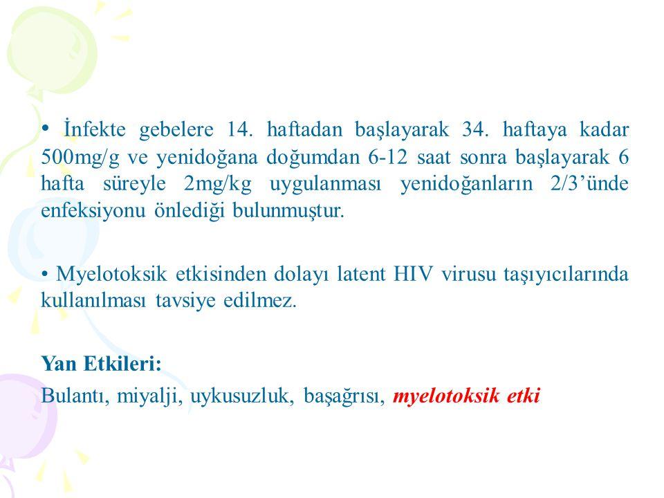 • İnfekte gebelere 14. haftadan başlayarak 34