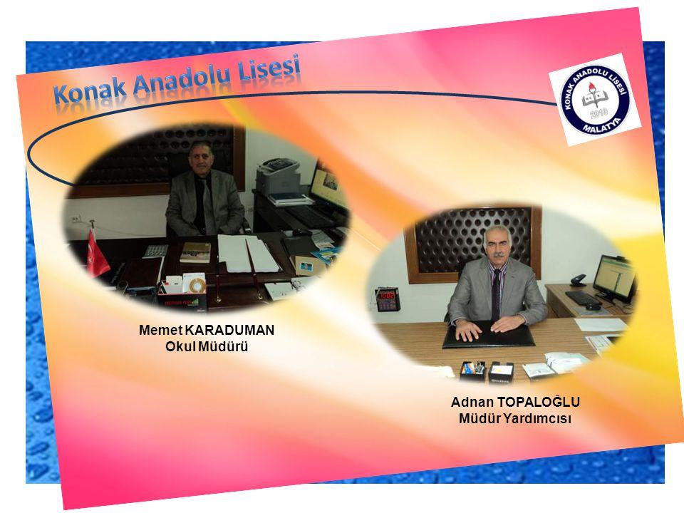 Konak Anadolu Lisesi Memet KARADUMAN Okul Müdürü Adnan TOPALOĞLU