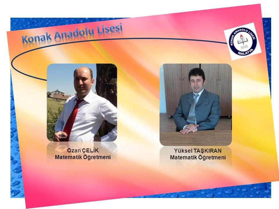Konak Anadolu Lisesi Ozan ÇELİK Yüksel TAŞKIRAN Matematik Öğretmeni