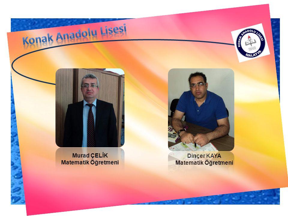 Konak Anadolu Lisesi Murad ÇELİK Dinçer KAYA Matematik Öğretmeni