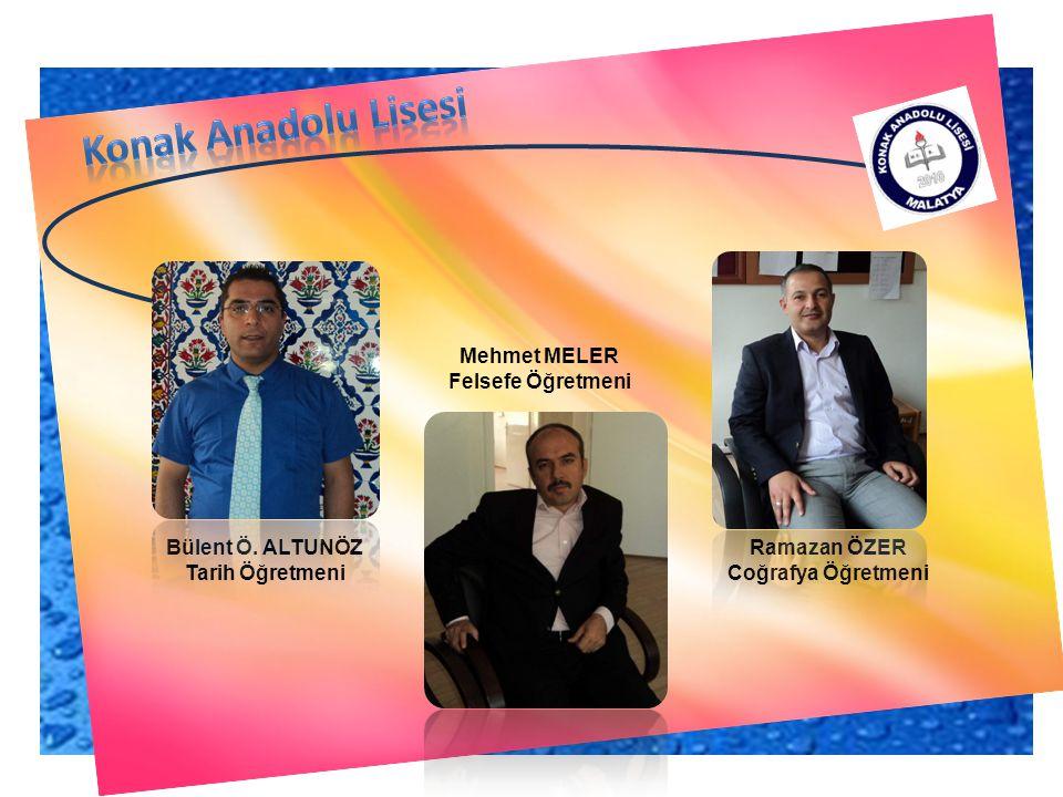 Konak Anadolu Lisesi Mehmet MELER Felsefe Öğretmeni Bülent Ö. ALTUNÖZ