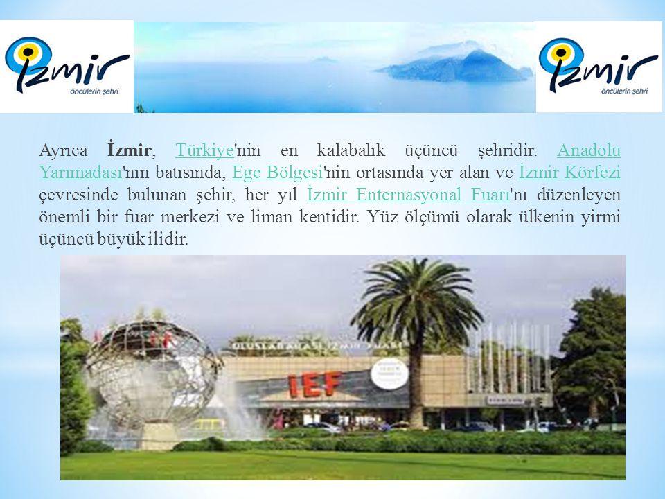 Ayrıca İzmir, Türkiye nin en kalabalık üçüncü şehridir