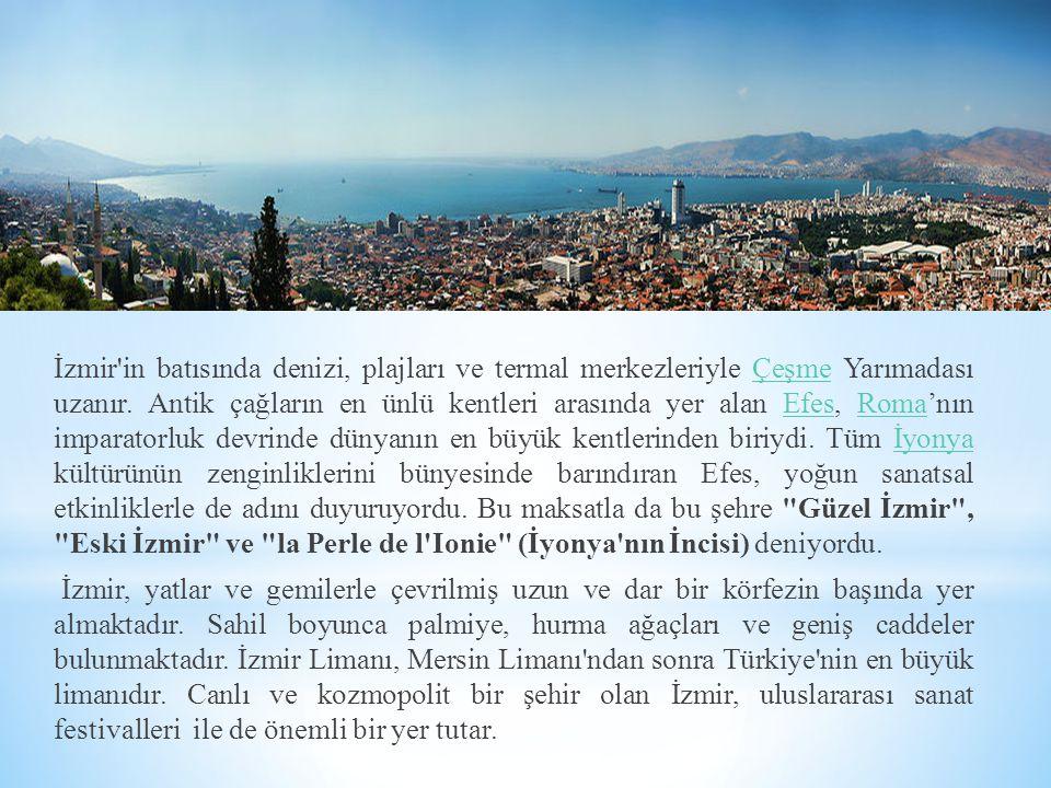 İzmir in batısında denizi, plajları ve termal merkezleriyle Çeşme Yarımadası uzanır. Antik çağların en ünlü kentleri arasında yer alan Efes, Roma'nın imparatorluk devrinde dünyanın en büyük kentlerinden biriydi. Tüm İyonya kültürünün zenginliklerini bünyesinde barındıran Efes, yoğun sanatsal etkinliklerle de adını duyuruyordu. Bu maksatla da bu şehre Güzel İzmir , Eski İzmir ve la Perle de l Ionie (İyonya nın İncisi) deniyordu.