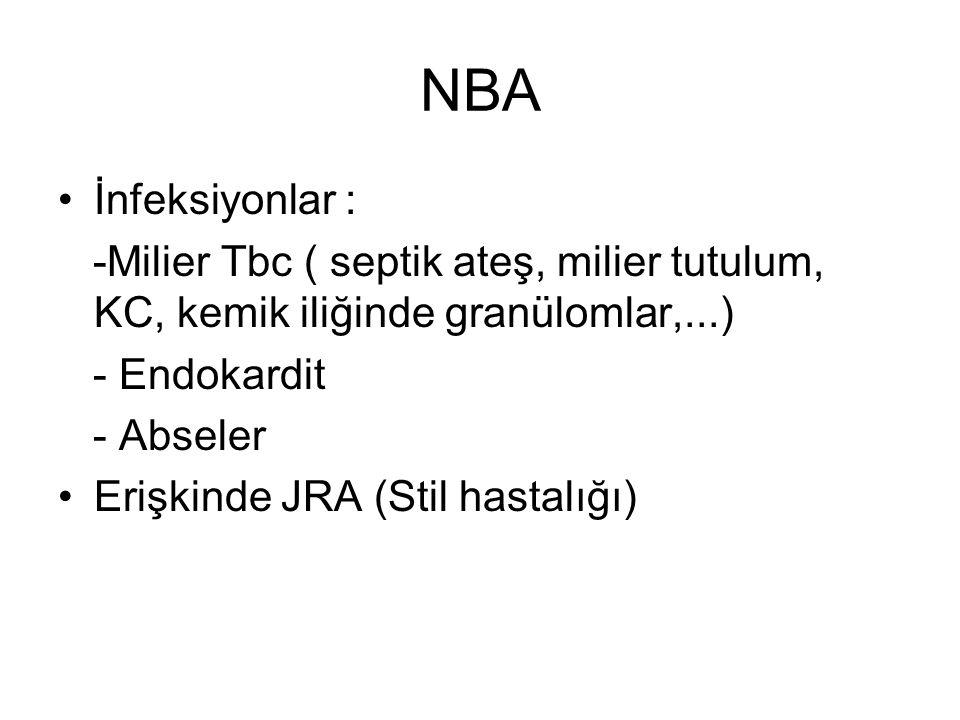 NBA İnfeksiyonlar : -Milier Tbc ( septik ateş, milier tutulum, KC, kemik iliğinde granülomlar,...)