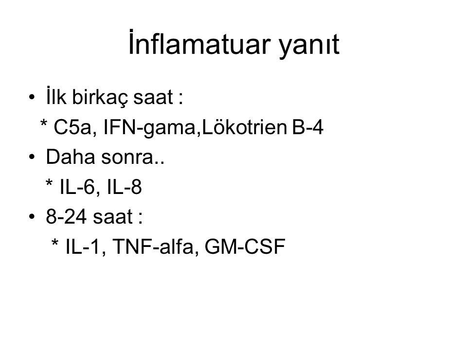 İnflamatuar yanıt İlk birkaç saat : * C5a, IFN-gama,Lökotrien B-4