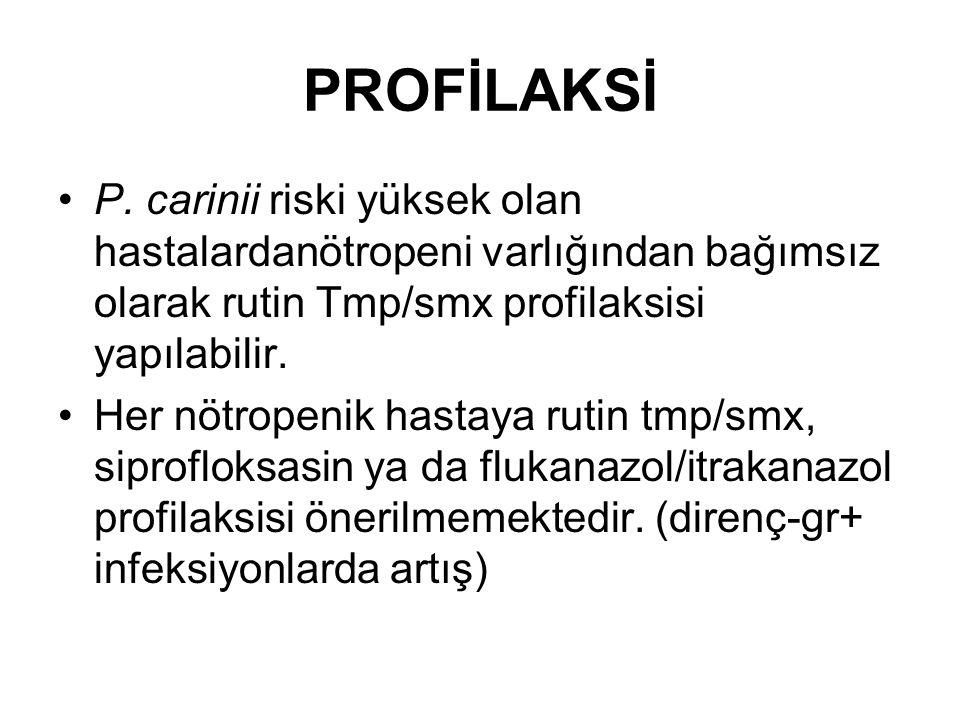 PROFİLAKSİ P. carinii riski yüksek olan hastalardanötropeni varlığından bağımsız olarak rutin Tmp/smx profilaksisi yapılabilir.