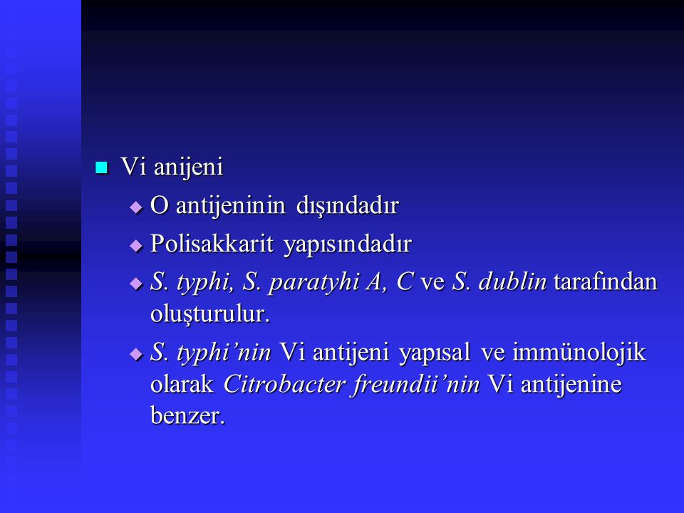 Vi anijeni O antijeninin dışındadır. Polisakkarit yapısındadır. S. typhi, S. paratyhi A, C ve S. dublin tarafından oluşturulur.