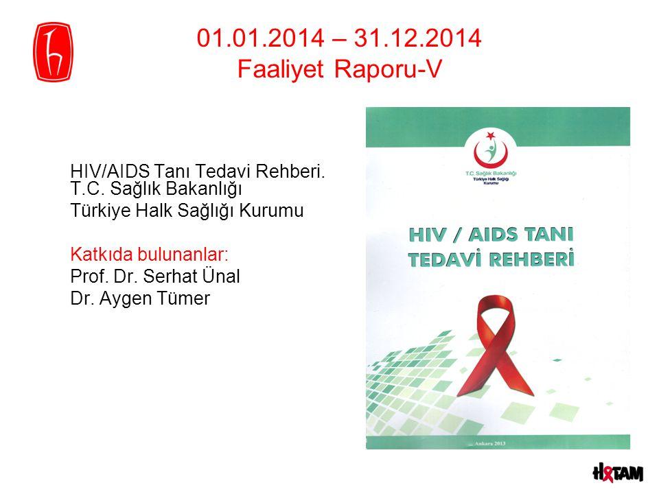 01.01.2014 – 31.12.2014 Faaliyet Raporu-V HIV/AIDS Tanı Tedavi Rehberi. T.C. Sağlık Bakanlığı. Türkiye Halk Sağlığı Kurumu.