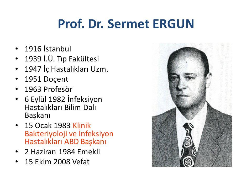 Prof. Dr. Sermet ERGUN 1916 İstanbul 1939 İ.Ü. Tıp Fakültesi