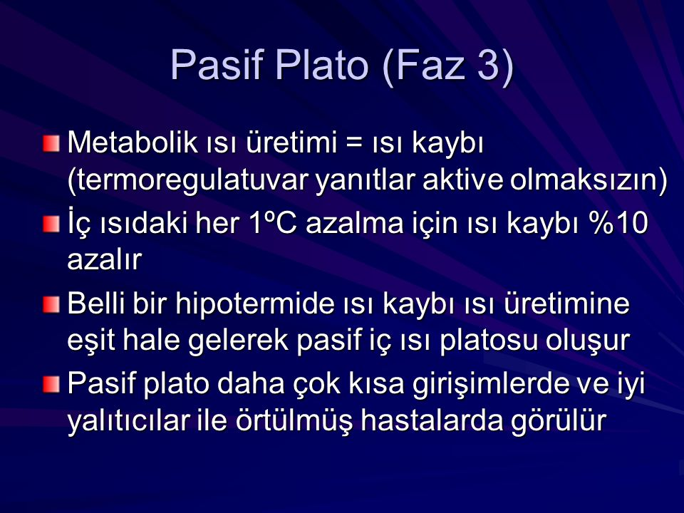 Pasif Plato (Faz 3) Metabolik ısı üretimi = ısı kaybı (termoregulatuvar yanıtlar aktive olmaksızın)