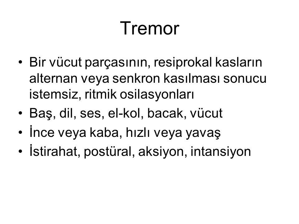 Tremor Bir vücut parçasının, resiprokal kasların alternan veya senkron kasılması sonucu istemsiz, ritmik osilasyonları.