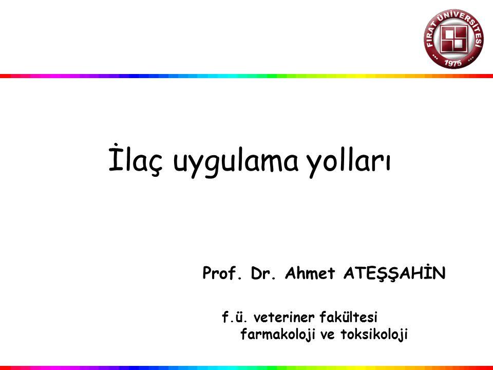 İlaç uygulama yolları. Prof. Dr. Ahmet ATEŞŞAHİN. f. ü