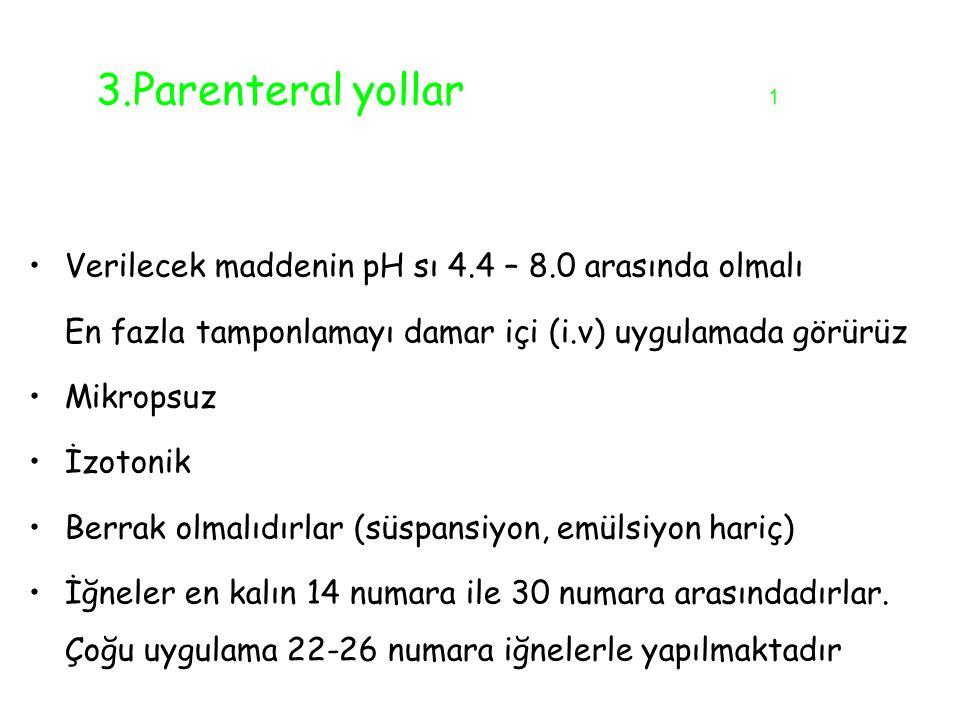 3.Parenteral yollar 1 Verilecek maddenin pH sı 4.4 – 8.0 arasında olmalı. En fazla tamponlamayı damar içi (i.v) uygulamada görürüz.