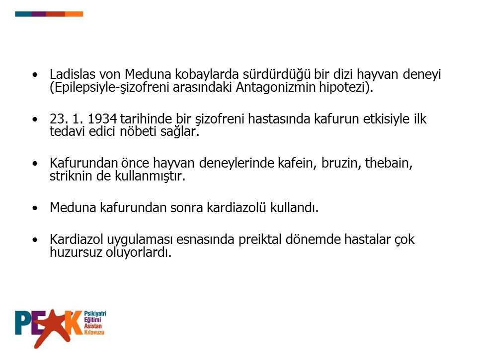 Ladislas von Meduna kobaylarda sürdürdüğü bir dizi hayvan deneyi (Epilepsiyle-şizofreni arasındaki Antagonizmin hipotezi).