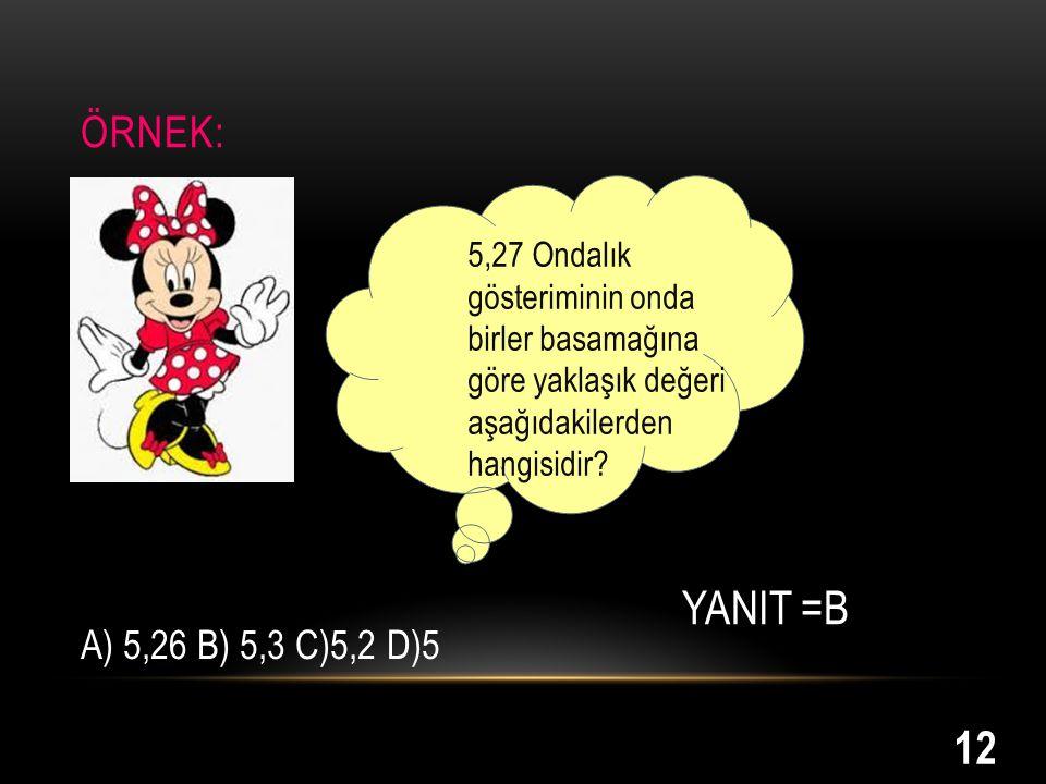 YANIT =B 12 ÖRNEK: A) 5,26 B) 5,3 C)5,2 D)5
