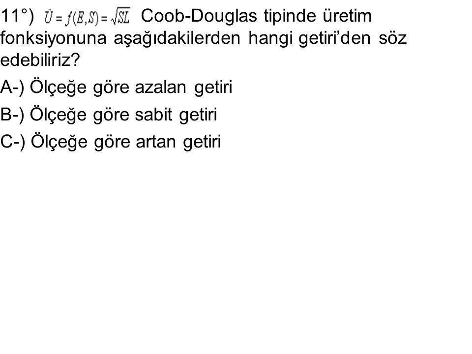 11°) Coob-Douglas tipinde üretim fonksiyonuna aşağıdakilerden hangi getiri'den söz edebiliriz