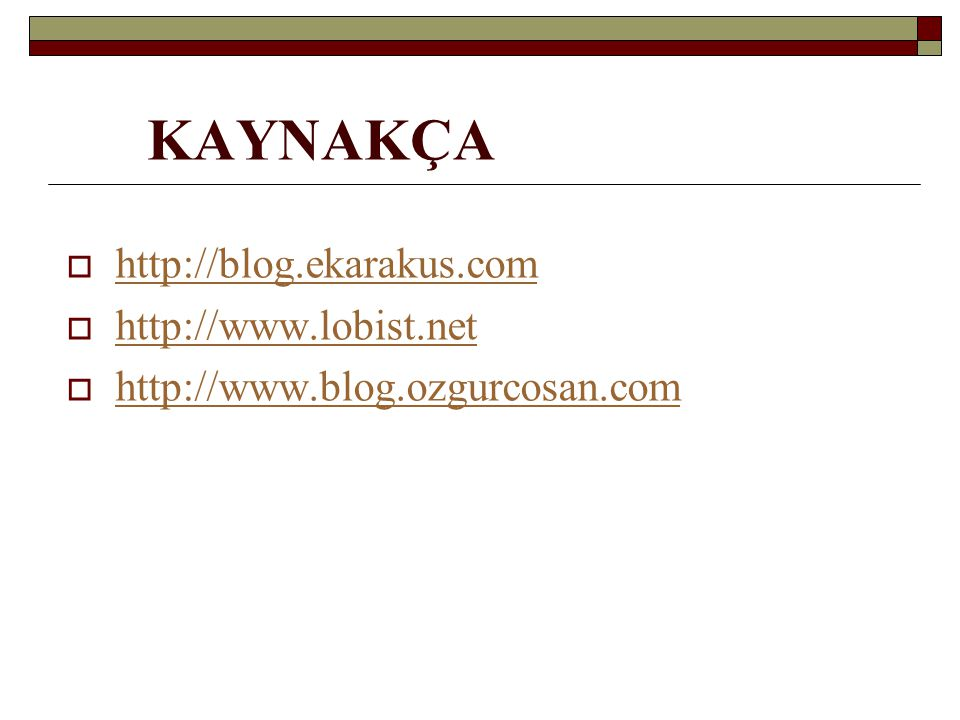 KAYNAKÇA http://blog.ekarakus.com http://www.lobist.net