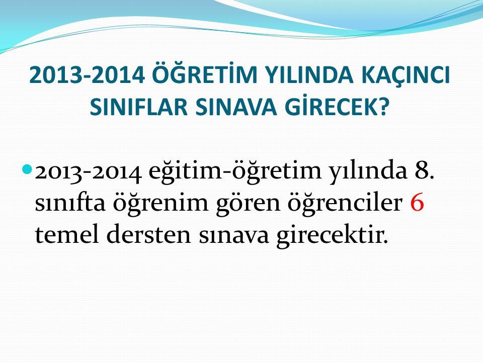 2013-2014 ÖĞRETİM YILINDA KAÇINCI SINIFLAR SINAVA GİRECEK