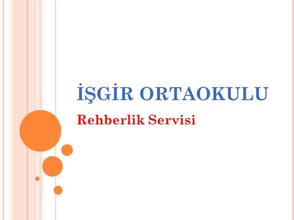 İŞGİR ORTAOKULU Rehberlik Servisi
