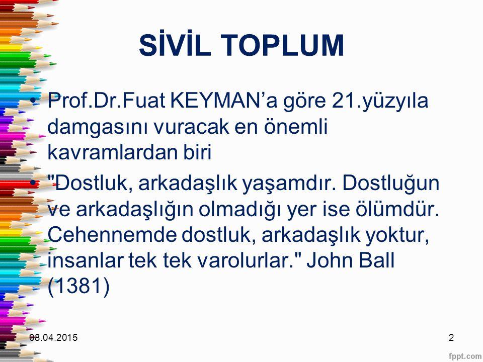 SİVİL TOPLUM Prof.Dr.Fuat KEYMAN'a göre 21.yüzyıla damgasını vuracak en önemli kavramlardan biri.