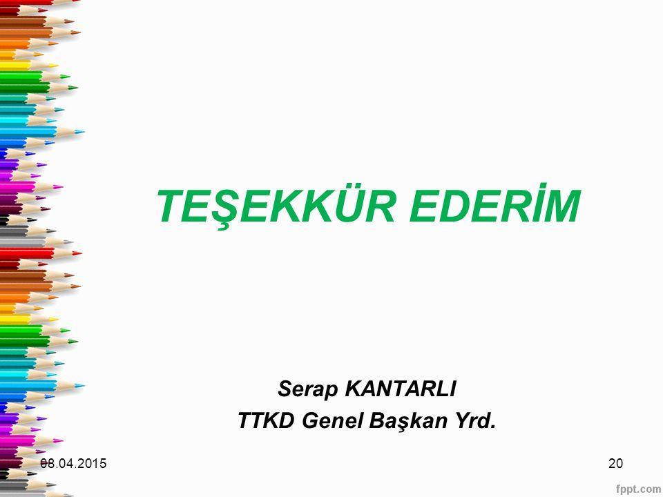 TEŞEKKÜR EDERİM Serap KANTARLI TTKD Genel Başkan Yrd. 10.04.2017