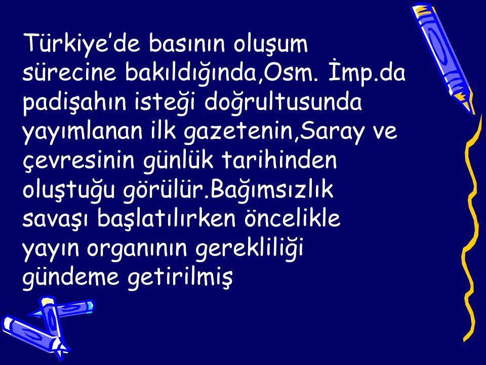 Türkiye'de basının oluşum sürecine bakıldığında,Osm. İmp