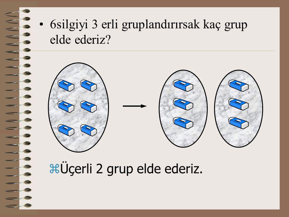 6silgiyi 3 erli gruplandırırsak kaç grup elde ederiz