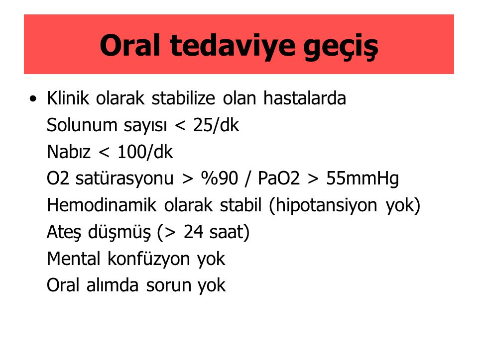 Oral tedaviye geçiş Klinik olarak stabilize olan hastalarda
