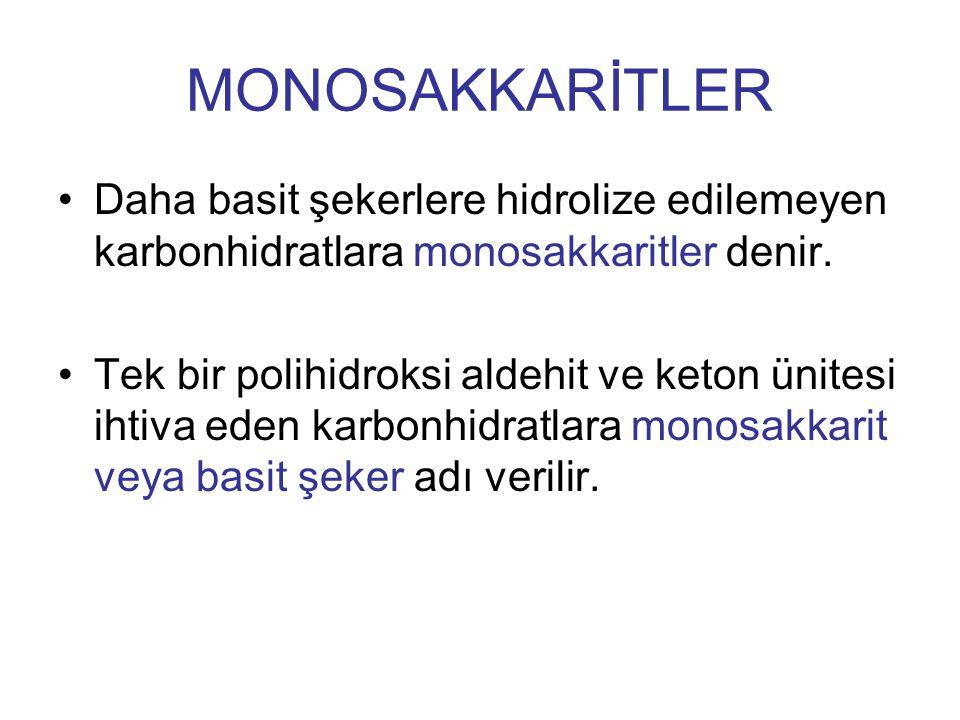 MONOSAKKARİTLER Daha basit şekerlere hidrolize edilemeyen karbonhidratlara monosakkaritler denir.
