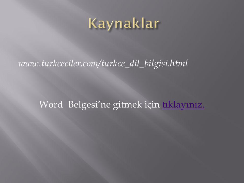 Kaynaklar www.turkceciler.com/turkce_dil_bilgisi.html Word Belgesi'ne gitmek için tıklayınız.
