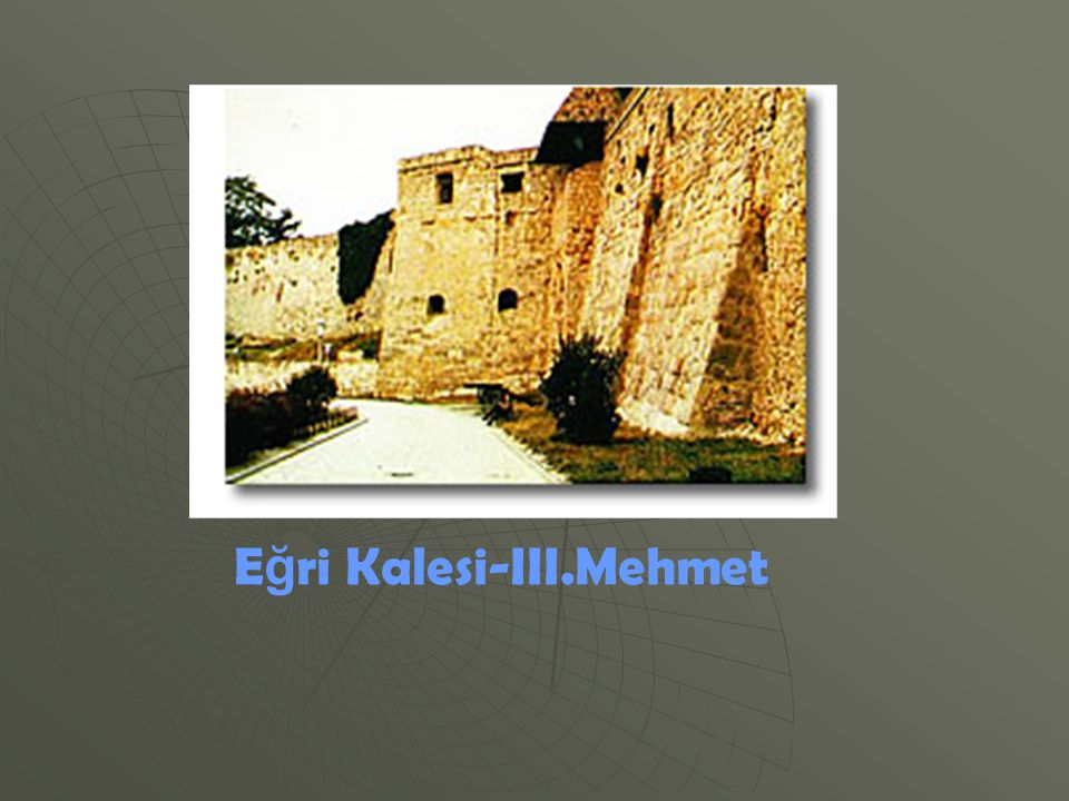 Eğri Kalesi-III.Mehmet
