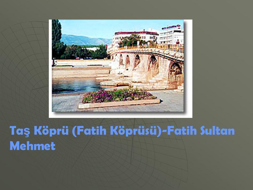 Taş Köprü (Fatih Köprüsü)-Fatih Sultan Mehmet