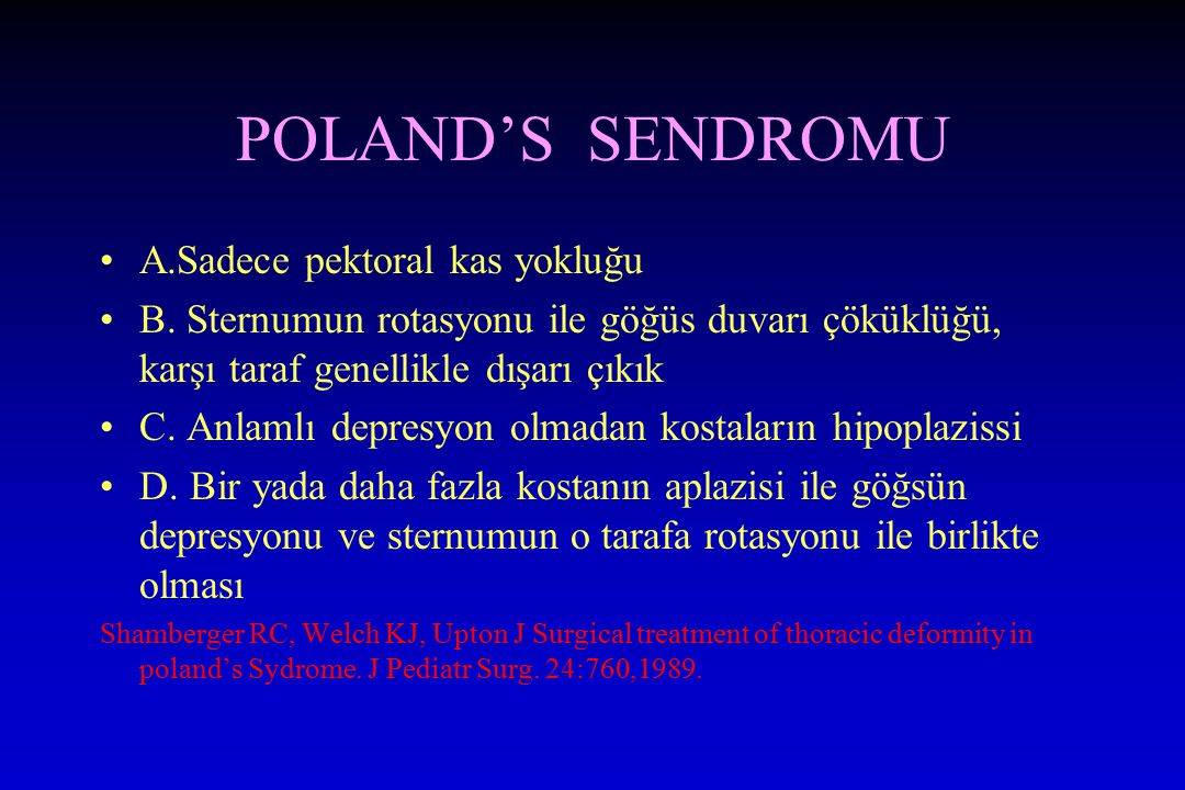 POLAND'S SENDROMU A.Sadece pektoral kas yokluğu