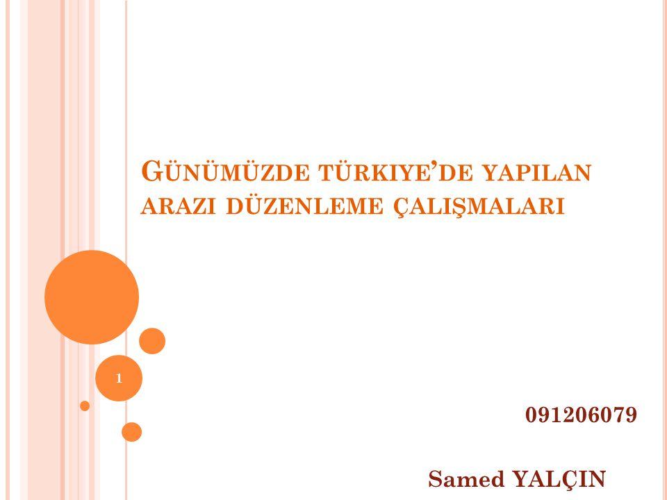Günümüzde türkiye'de yapilan arazi düzenleme çalişmalari
