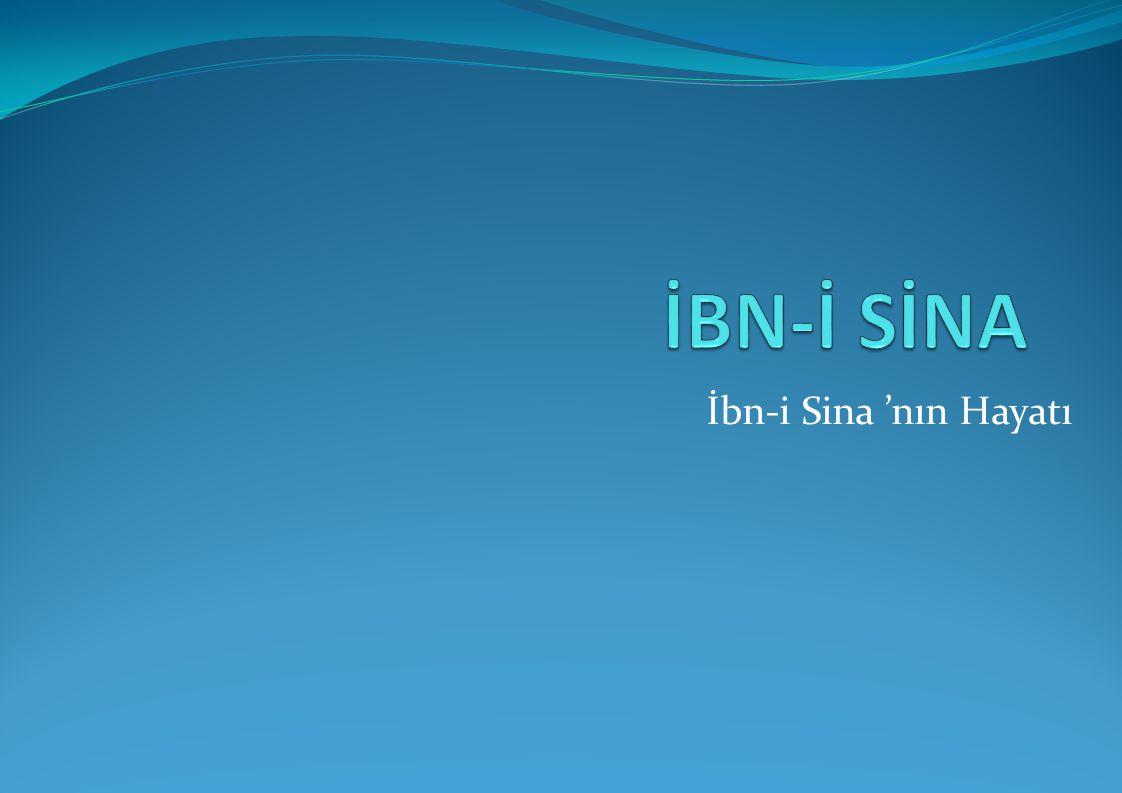 İBN-İ SİNA İbn-i Sina 'nın Hayatı