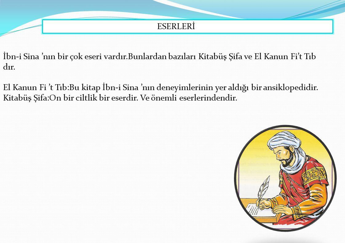 ESERLERİ İbn-i Sina 'nın bir çok eseri vardır.Bunlardan bazıları Kitabüş Şifa ve El Kanun Fi't Tıb dır.