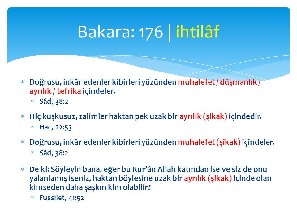 Bakara: 176 | ihtilâf Doğrusu, inkâr edenler kibirleri yüzünden muhalefet / düşmanlık / ayrılık / tefrika içindeler.